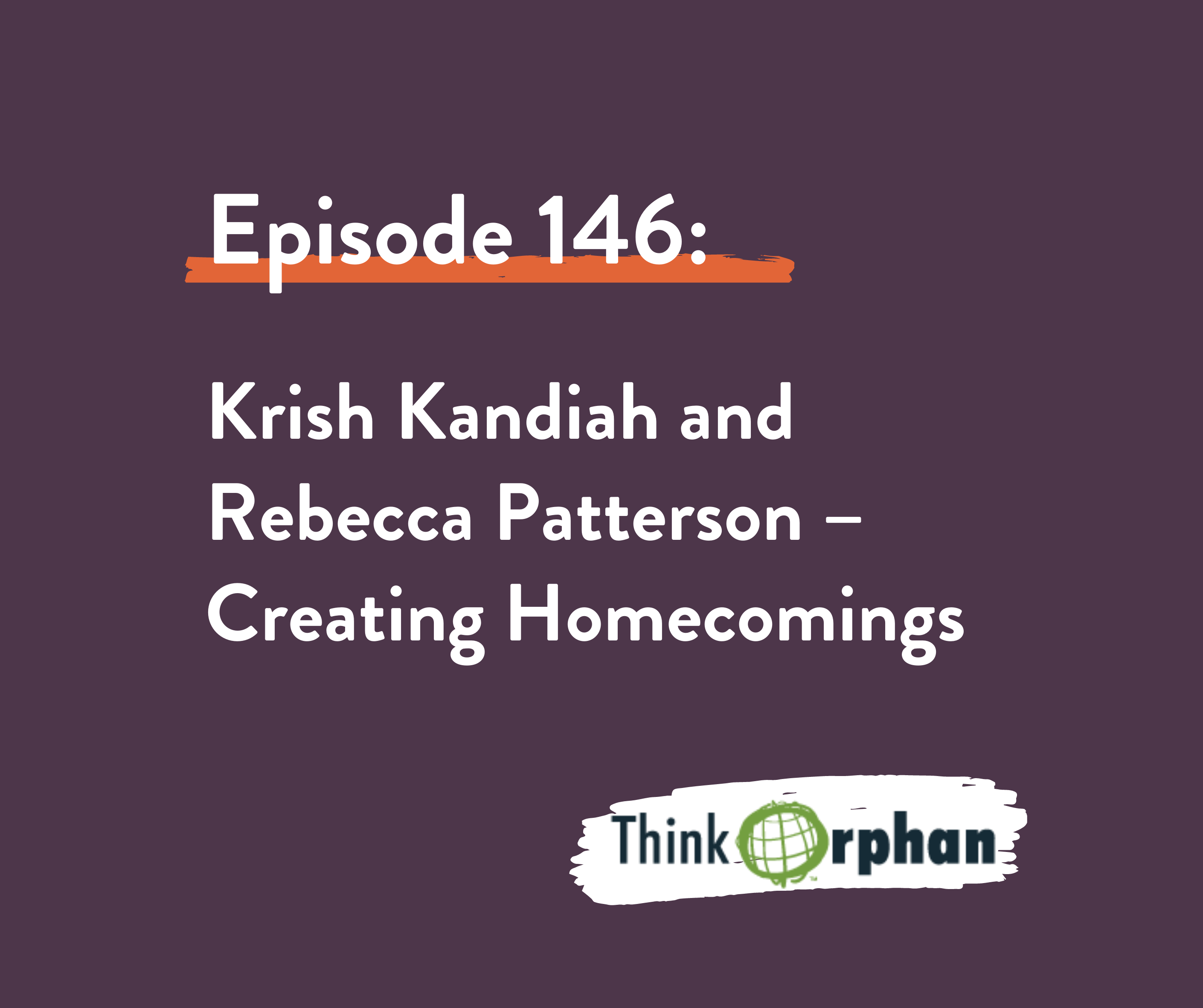 Think Orphan Podcast Interview: Creating Homecomings